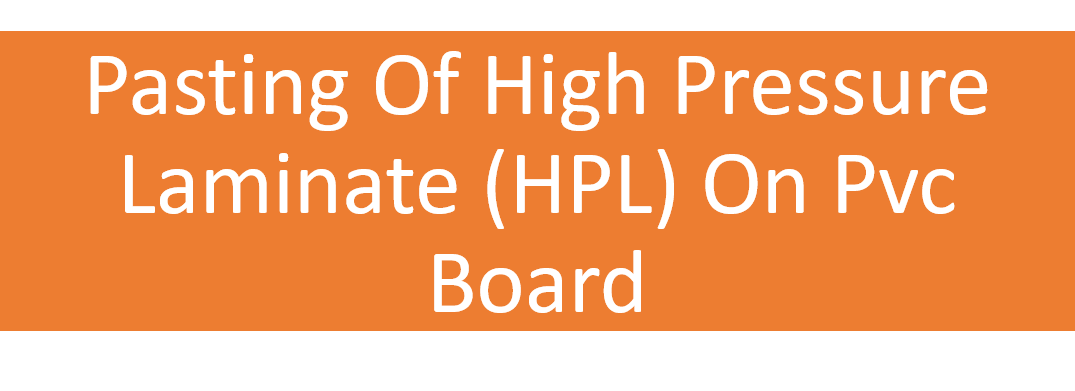 Pasting Of High Pressure Laminate (HPL) On Pvc Board