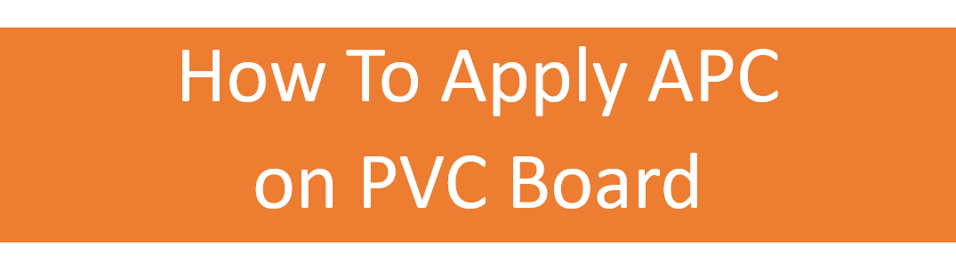 How To Apply APC on PVC Board