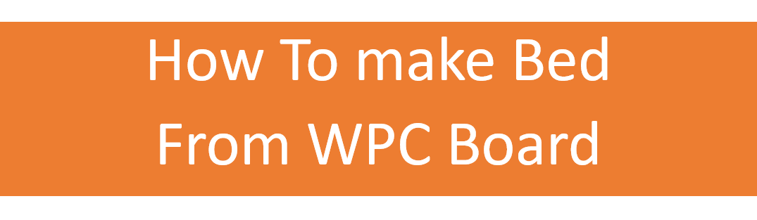 How To Make  Bed From WPC Board