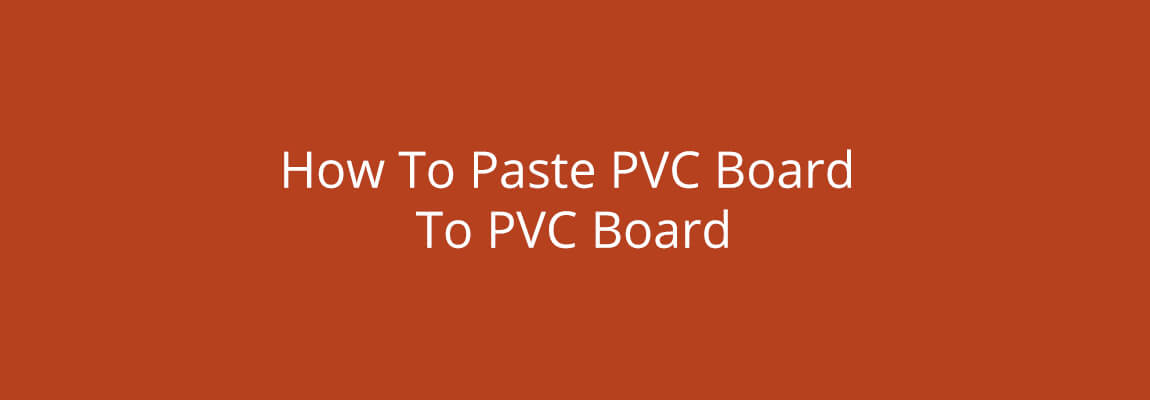 How To Paste PVC Board To PVC Board
