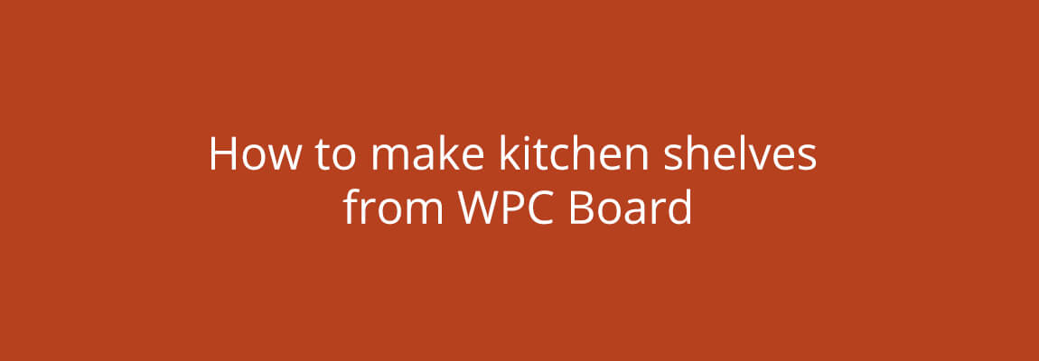 How to make kitchen shelves from WPC Board